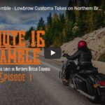 Route 16 Ramble - Lowbrow Customs Takes on Northern British Columbia: Episode 1
