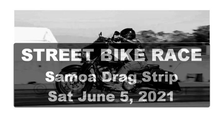 Street Bike Race Samoa Drag Strip June 5, 2021